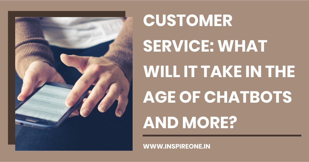 Customer Service: What Will it Take in the age of ChatBots and more?