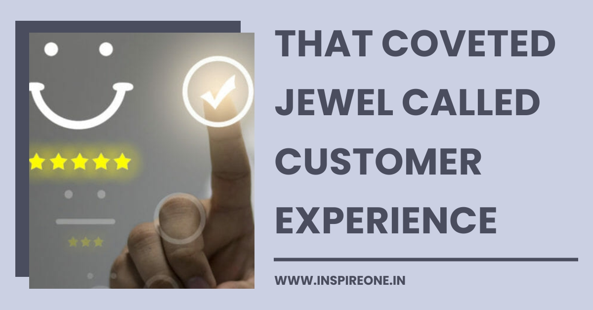 That Coveted Jewel Called Customer Experience