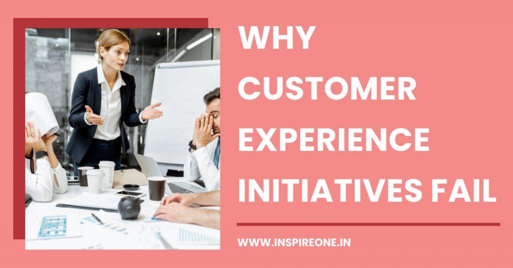 why customer experience initiatives fail