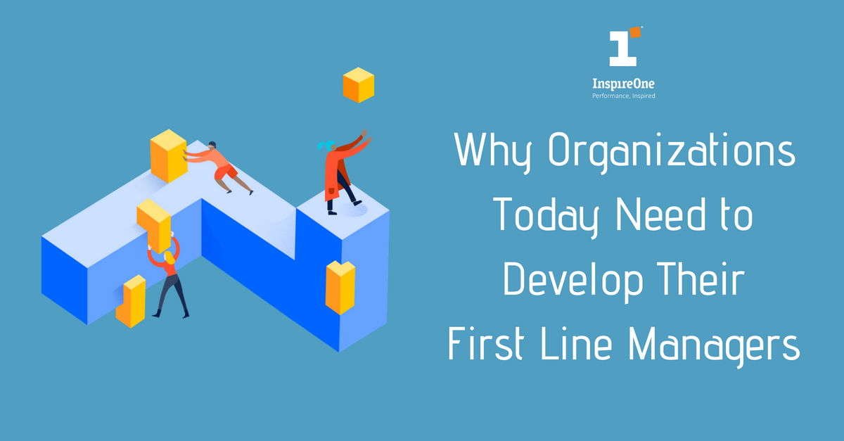 Why Organizations Today Need to Develop Their First Line Managers