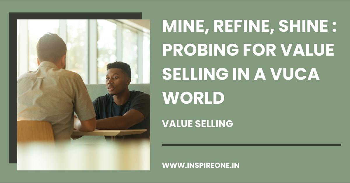 Mine, Refine, Shine: Probing for Value Selling in a VUCA World