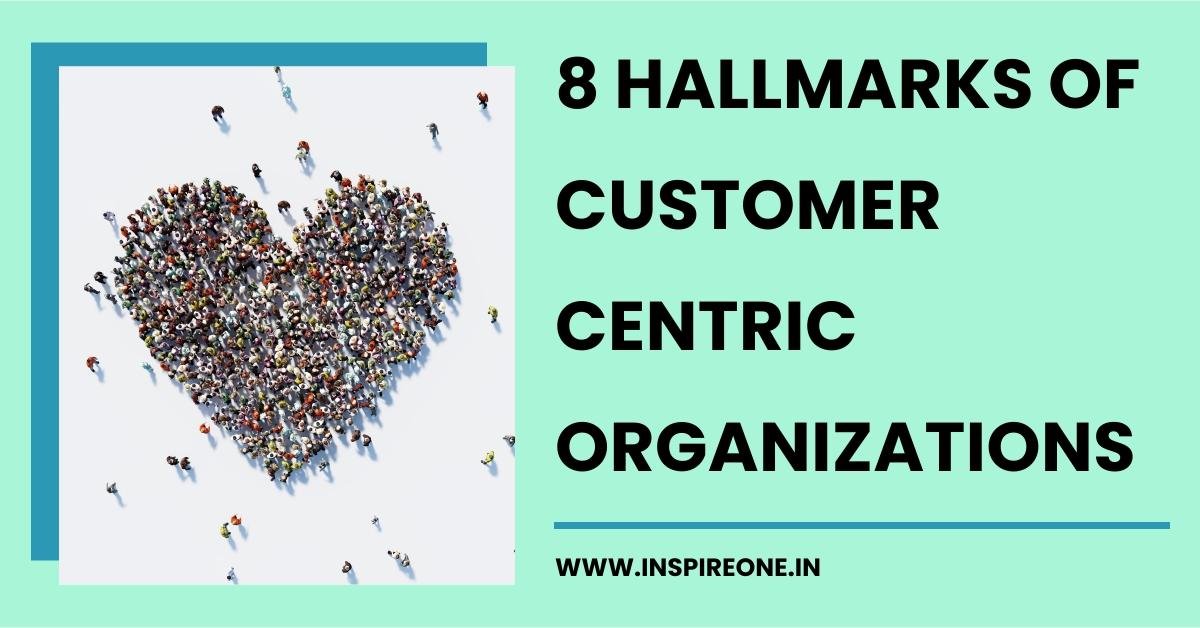 Eight Hallmarks of Customer Centric Organizations