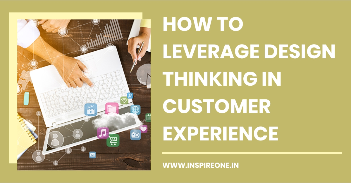 How to Leverage Design Thinking in Customer Experience