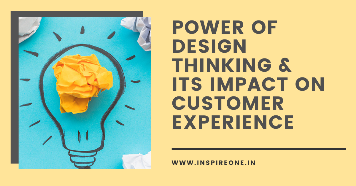 Power of Design Thinking & Its Impact on Customer Experience